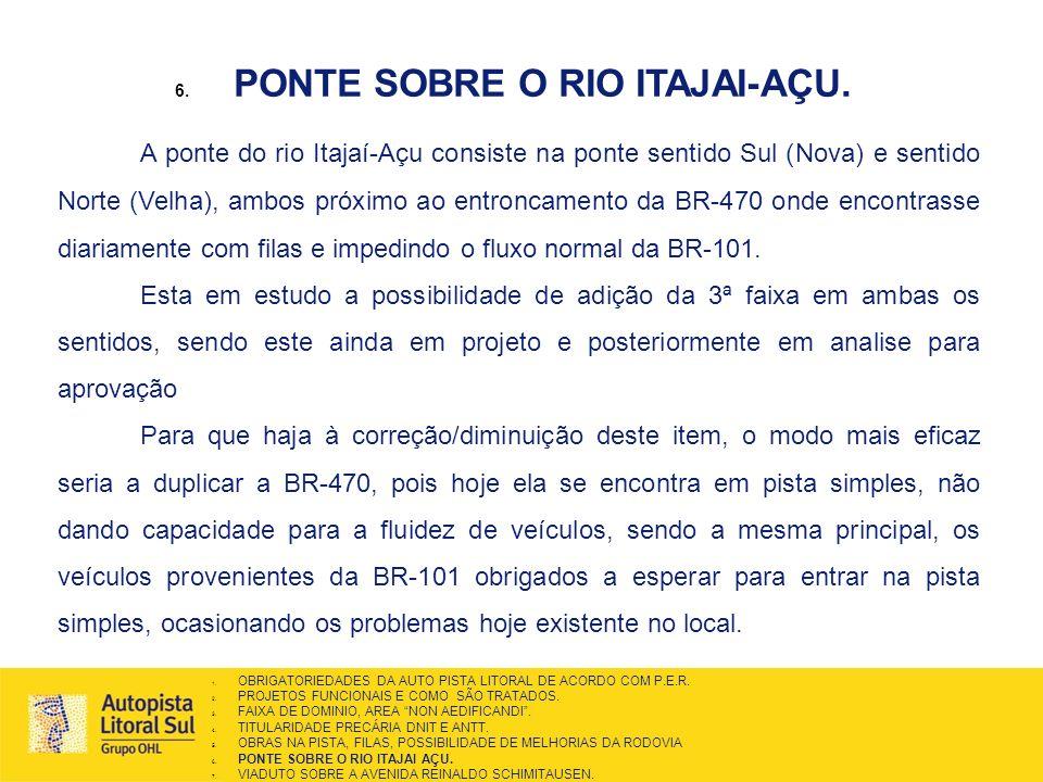 6. PONTE SOBRE O RIO ITAJAI-AÇU. A ponte do rio Itajaí-Açu consiste na ponte sentido Sul (Nova) e sentido Norte (Velha), ambos próximo ao entroncament