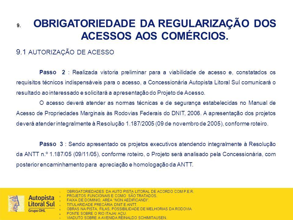 9.1 AUTORIZAÇÃO DE ACESSO Passo 2 : Realizada vistoria preliminar para a viabilidade de acesso e, constatados os requisitos técnicos indispensáveis pa