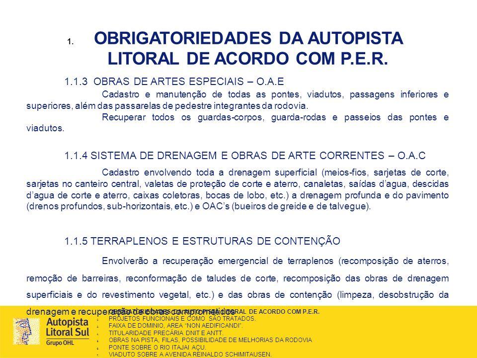 1. OBRIGATORIEDADES DA AUTOPISTA LITORAL DE ACORDO COM P.E.R. 1.1.3 OBRAS DE ARTES ESPECIAIS – O.A.E Cadastro e manutenção de todas as pontes, viaduto