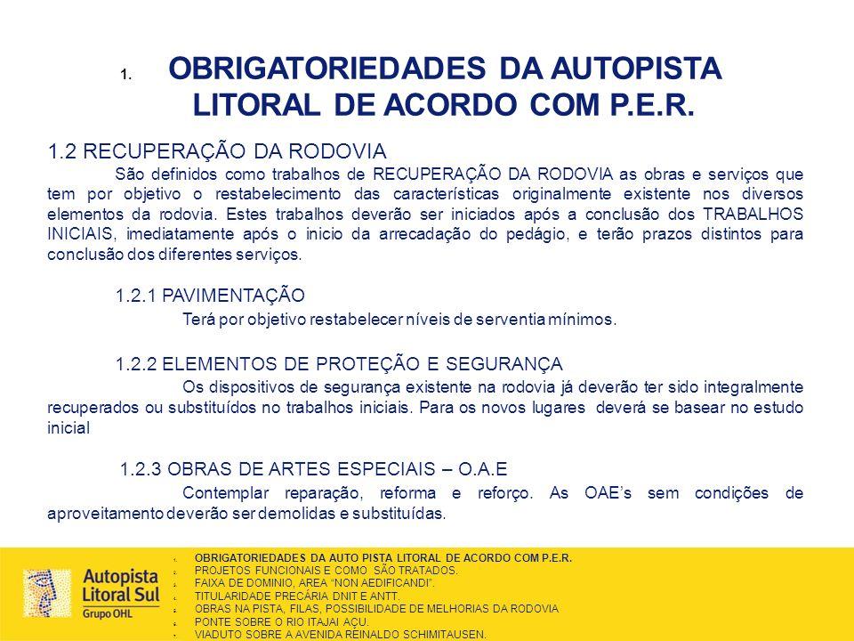 1. OBRIGATORIEDADES DA AUTOPISTA LITORAL DE ACORDO COM P.E.R. 1.2 RECUPERAÇÃO DA RODOVIA São definidos como trabalhos de RECUPERAÇÃO DA RODOVIA as obr