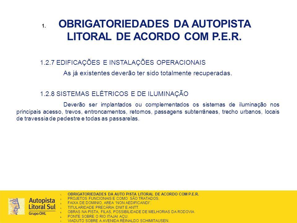 1. OBRIGATORIEDADES DA AUTOPISTA LITORAL DE ACORDO COM P.E.R. 1.2.7 EDIFICAÇÕES E INSTALAÇÕES OPERACIONAIS As já existentes deverão ter sido totalment