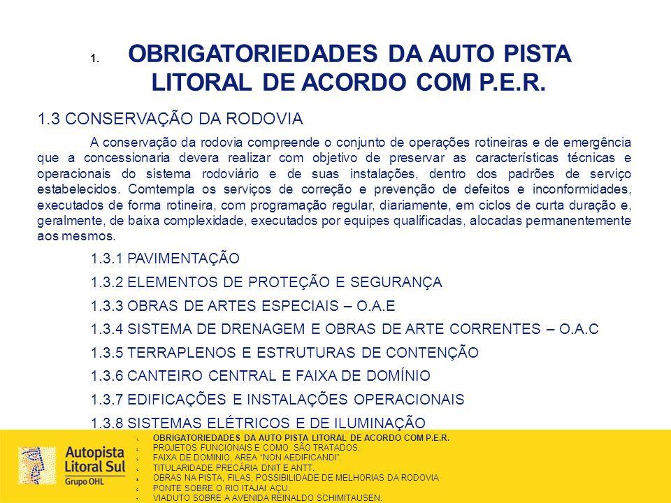 1. OBRIGATORIEDADES DA AUTO PISTA LITORAL DE ACORDO COM P.E.R. 1.3 CONSERVAÇÃO DA RODOVIA A conservação da rodovia compreende o conjunto de operações