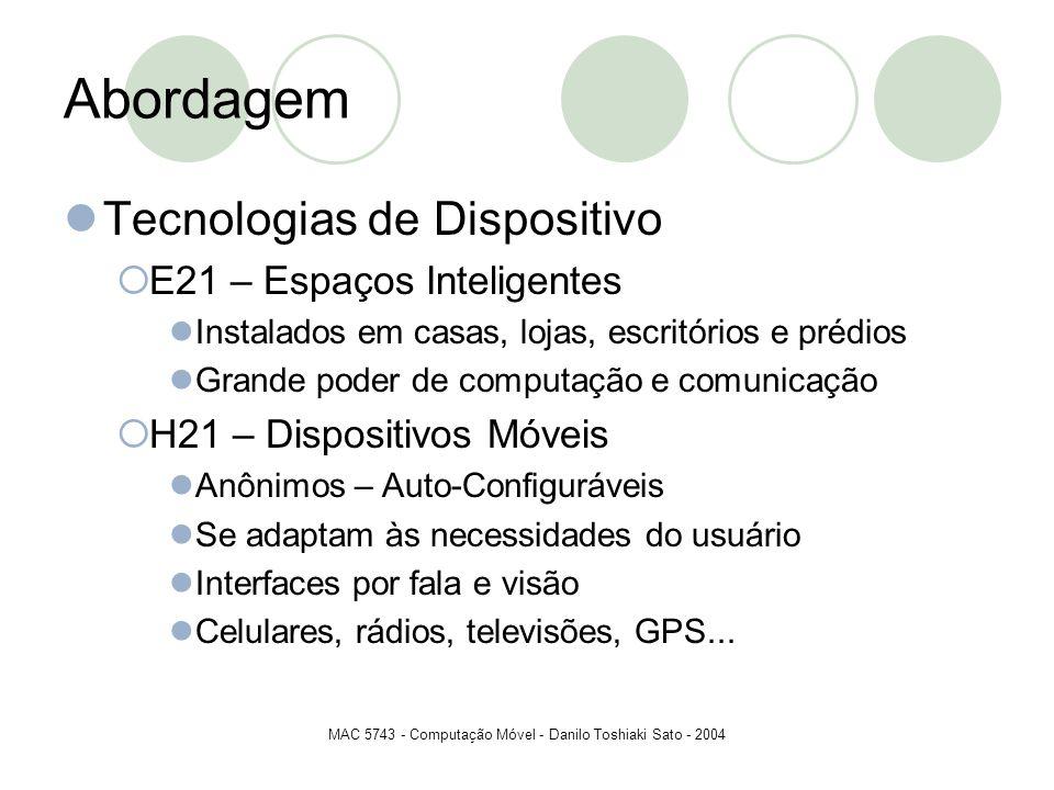 MAC 5743 - Computação Móvel - Danilo Toshiaki Sato - 2004 Abordagem Tecnologias de Dispositivo E21 – Espaços Inteligentes Instalados em casas, lojas,