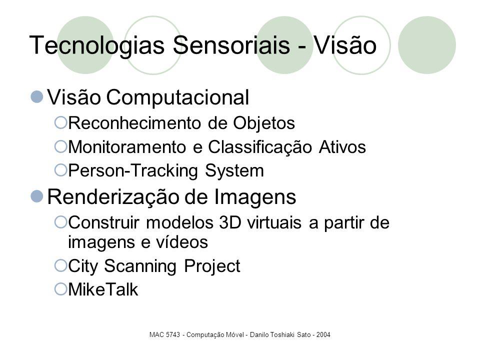 MAC 5743 - Computação Móvel - Danilo Toshiaki Sato - 2004 Tecnologias Sensoriais - Visão Visão Computacional Reconhecimento de Objetos Monitoramento e