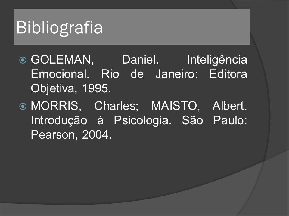 Bibliografia GOLEMAN, Daniel. Inteligência Emocional. Rio de Janeiro: Editora Objetiva, 1995. MORRIS, Charles; MAISTO, Albert. Introdução à Psicologia