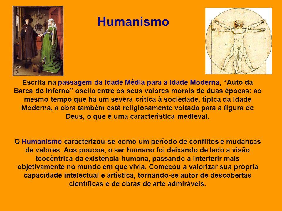 Humanismo Escrita na passagem da Idade Média para a Idade Moderna, Auto da Barca do Inferno oscila entre os seus valores morais de duas épocas: ao mes