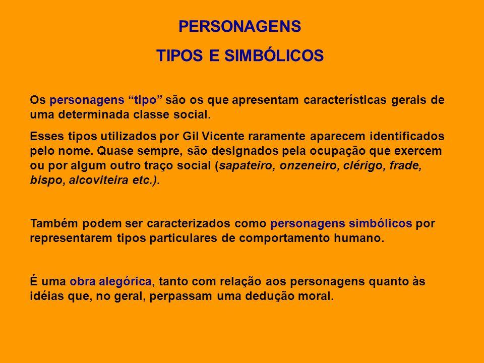 PERSONAGENS TIPOS E SIMBÓLICOS Os personagens tipo são os que apresentam características gerais de uma determinada classe social. Esses tipos utilizad