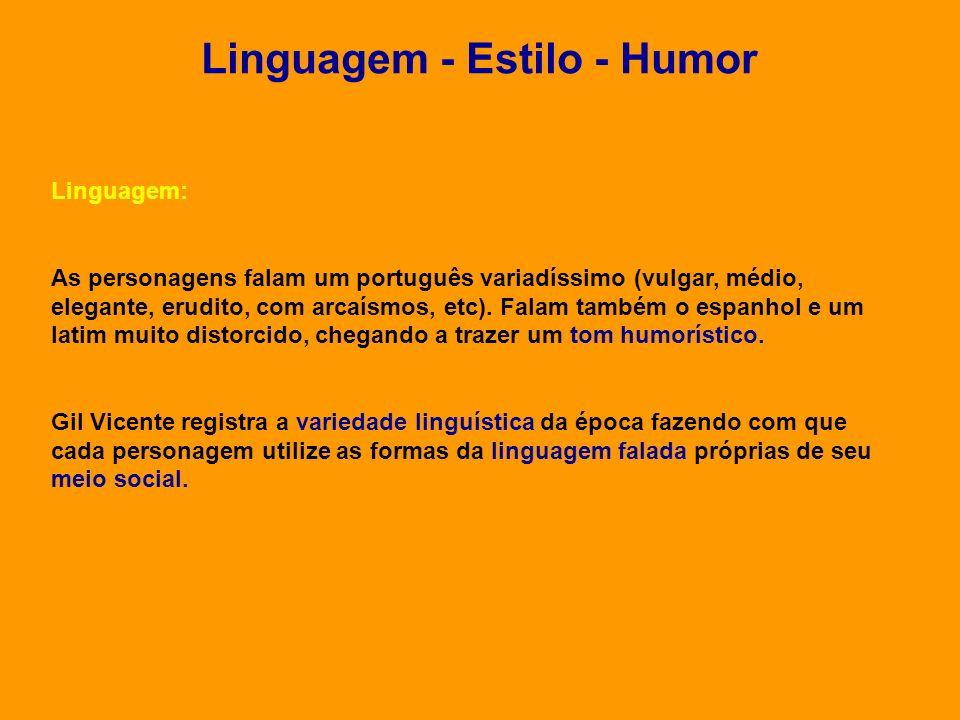 Linguagem - Estilo - Humor Linguagem: As personagens falam um português variadíssimo (vulgar, médio, elegante, erudito, com arcaísmos, etc). Falam tam