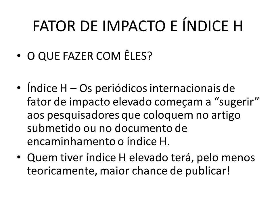 FATOR DE IMPACTO E ÍNDICE H O QUE FAZER COM ÊLES.