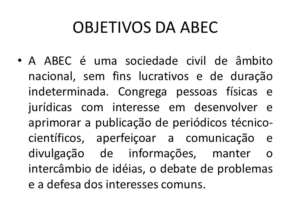 OBJETIVOS DA ABEC A ABEC é uma sociedade civil de âmbito nacional, sem fins lucrativos e de duração indeterminada.