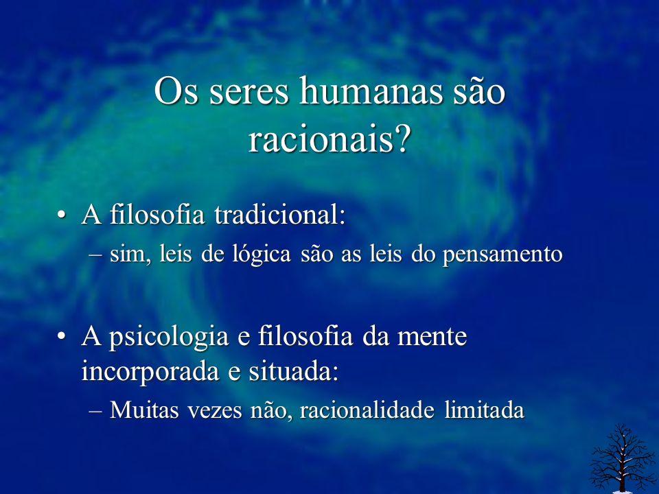 Os seres humanas são racionais? A filosofia tradicional:A filosofia tradicional: –sim, leis de lógica são as leis do pensamento A psicologia e filosof