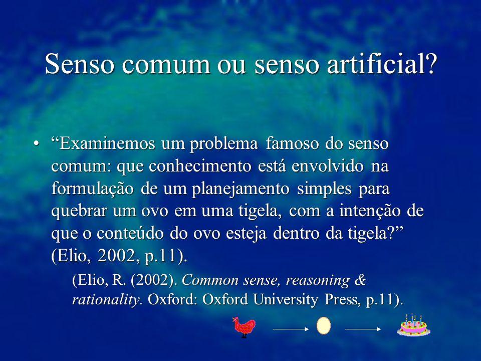 Senso comum ou senso artificial? Examinemos um problema famoso do senso comum: que conhecimento está envolvido na formulação de um planejamento simple