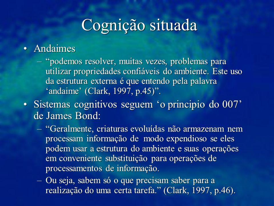 Cognição situada AndaimesAndaimes –podemos resolver, muitas vezes, problemas para utilizar propriedades confiáveis do ambiente. Este uso da estrutura