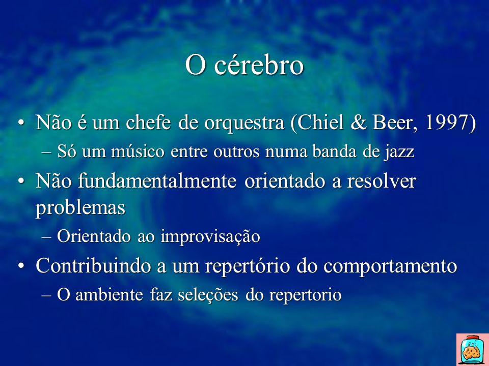O cérebro Não é um chefe de orquestra (Chiel & Beer, 1997)Não é um chefe de orquestra (Chiel & Beer, 1997) –Só um músico entre outros numa banda de ja