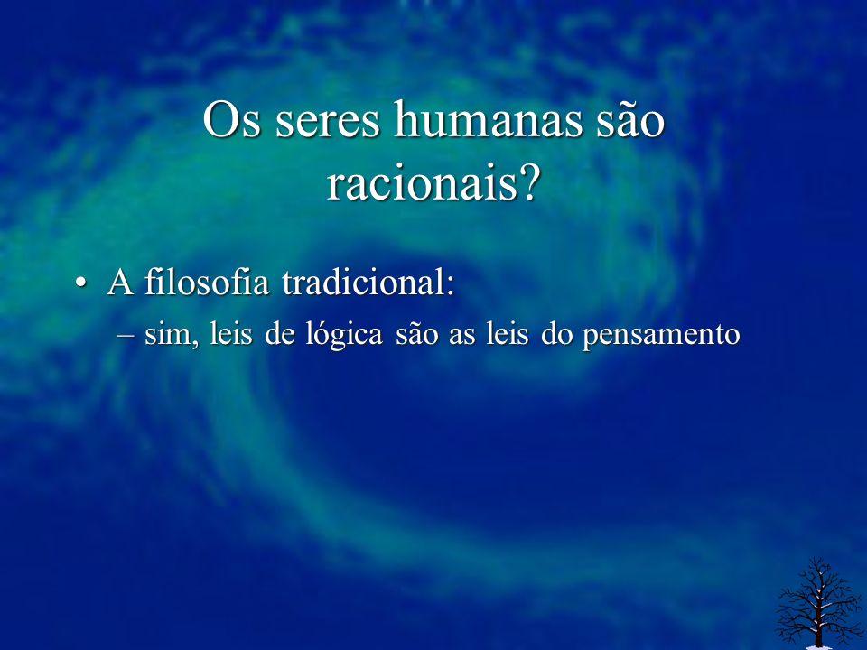Os seres humanas são racionais.