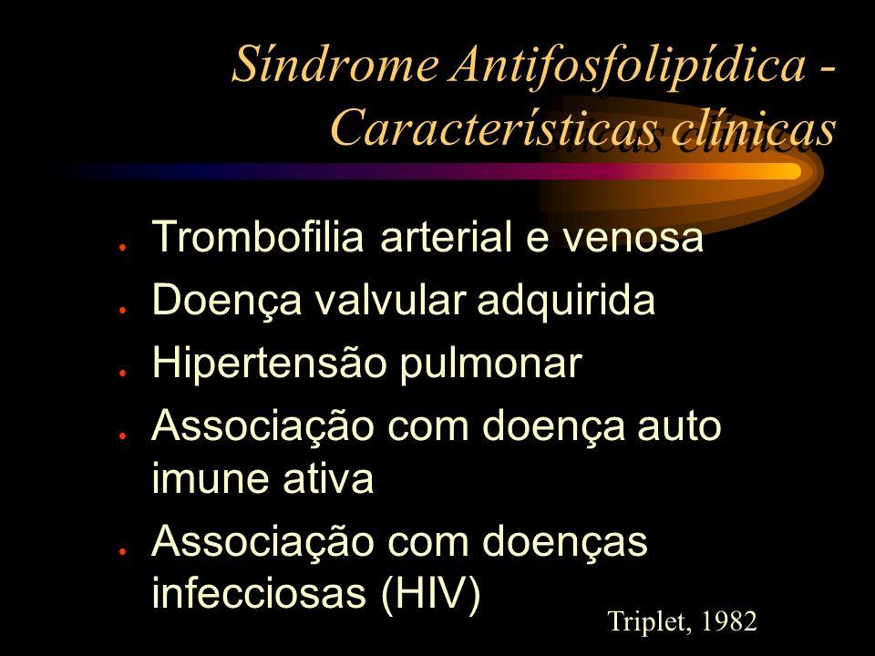 Síndrome Antifosfolipídica - Características clínicas l Trombofilia arterial e venosa l Doença valvular adquirida l Hipertensão pulmonar l Associação