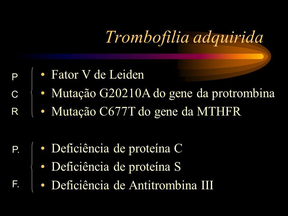 Trombofilia adquirida Fator V de Leiden Mutação G20210A do gene da protrombina Mutação C677T do gene da MTHFR Deficiência de proteína C Deficiência de