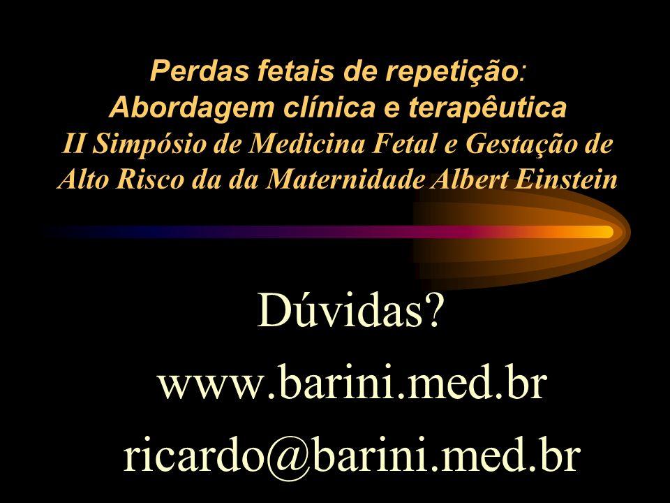 Perdas fetais de repetição: Abordagem clínica e terapêutica II Simpósio de Medicina Fetal e Gestação de Alto Risco da da Maternidade Albert Einstein D
