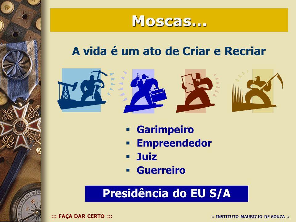 ::: FAÇA DAR CERTO ::: :: INSTITUTO MAURICIO DE SOUZA :: Garimpeiro Empreendedor Juiz Guerreiro Moscas... Presidência do EU S/A A vida é um ato de Cri