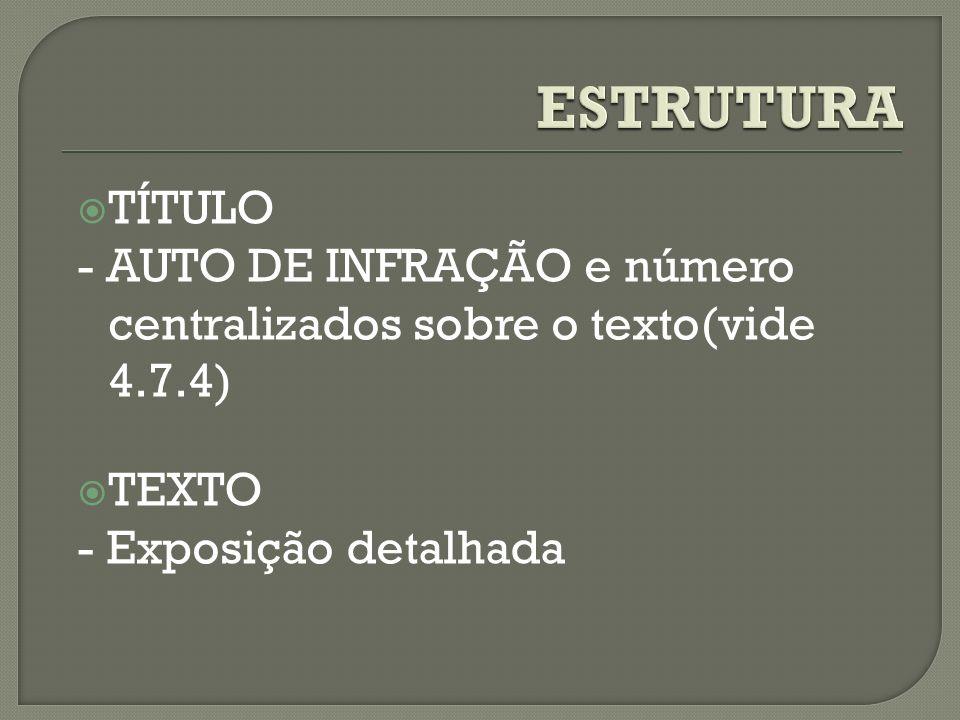 TÍTULO - AUTO DE INFRAÇÃO e número centralizados sobre o texto(vide 4.7.4) TEXTO - Exposição detalhada