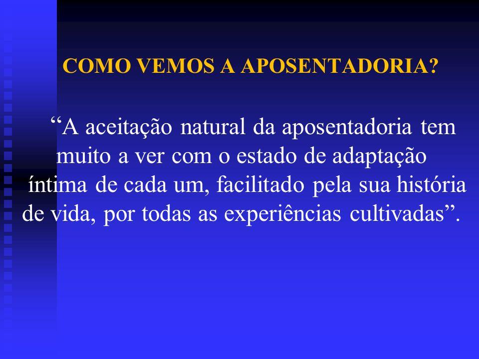 SOB O PONTO PSICOLÓGICO E SOCIAL A APOSENTADORIA É UM POUCO ASSUSTADORA, AO MESMO TEMPO EM QUE SE TEM UMA SENSAÇÃO DE LIBERDADE HÁ TAMBÉM UM SENTIMENTO DE EXCLUSÃO, QUE PODE SE LEVAR A DEPRESSÃO E OUTROS MALEFÍCIOS.