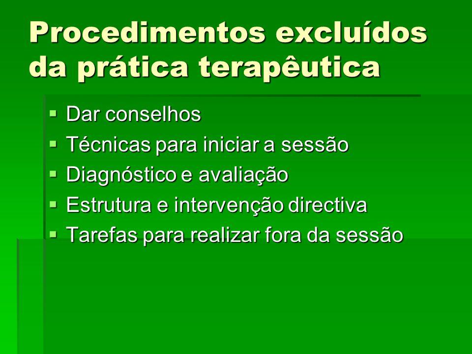 Procedimentos excluídos da prática terapêutica Dar conselhos Dar conselhos Técnicas para iniciar a sessão Técnicas para iniciar a sessão Diagnóstico e