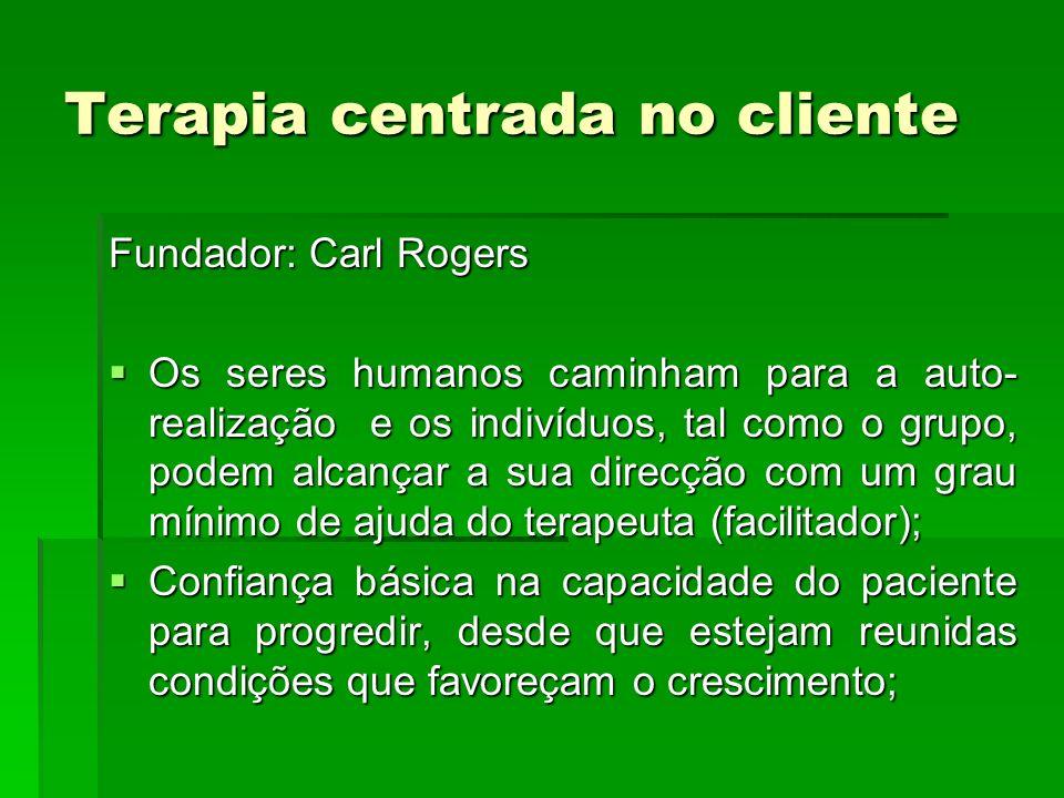 Terapia centrada no cliente Fundador: Carl Rogers Os seres humanos caminham para a auto- realização e os indivíduos, tal como o grupo, podem alcançar