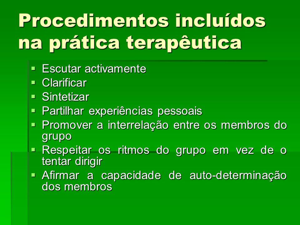 Procedimentos incluídos na prática terapêutica Escutar activamente Clarificar Sintetizar Partilhar experiências pessoais Promover a interrelação entre