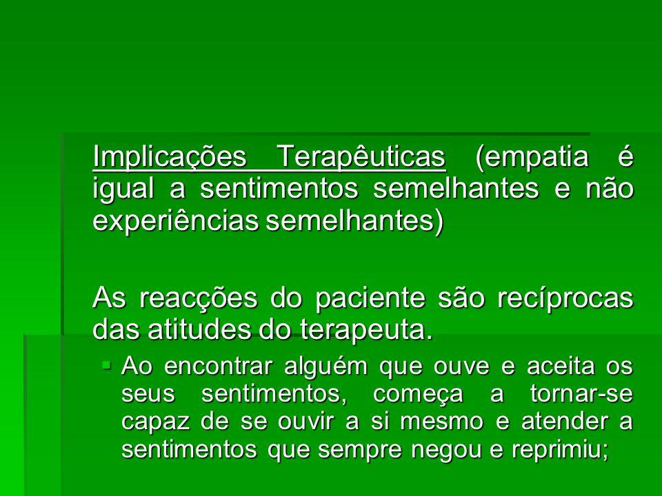 Implicações Terapêuticas (empatia é igual a sentimentos semelhantes e não experiências semelhantes) Implicações Terapêuticas (empatia é igual a sentim