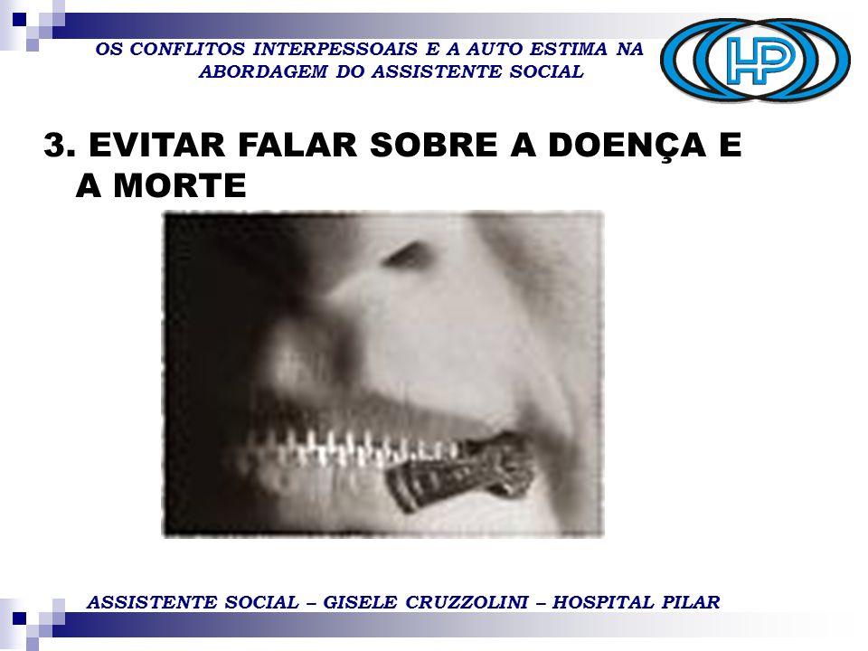 OS CONFLITOS INTERPESSOAIS E A AUTO ESTIMA NA ABORDAGEM DO ASSISTENTE SOCIAL ASSISTENTE SOCIAL – GISELE CRUZZOLINI – HOSPITAL PILAR 3.