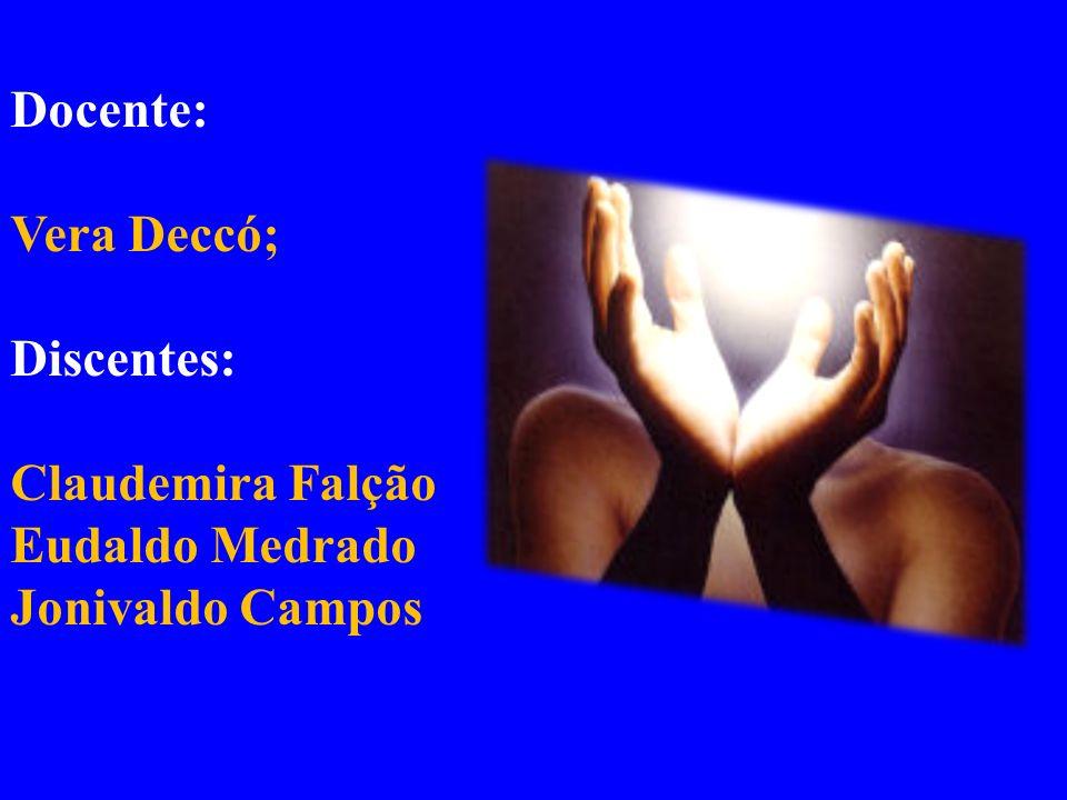 Docente: Vera Deccó; Discentes: Claudemira Falção Eudaldo Medrado Jonivaldo Campos