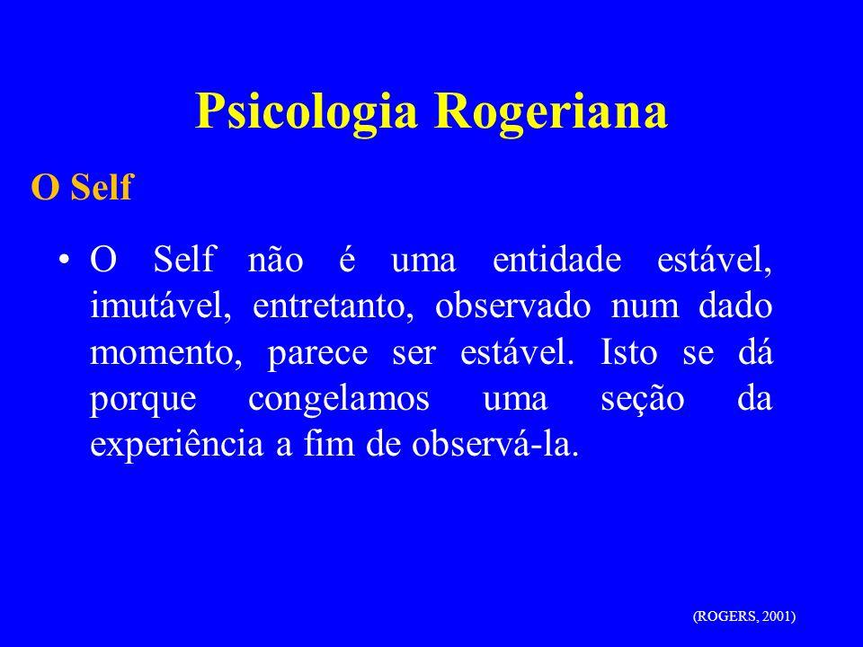Psicologia Rogeriana O Self não é uma entidade estável, imutável, entretanto, observado num dado momento, parece ser estável. Isto se dá porque congel