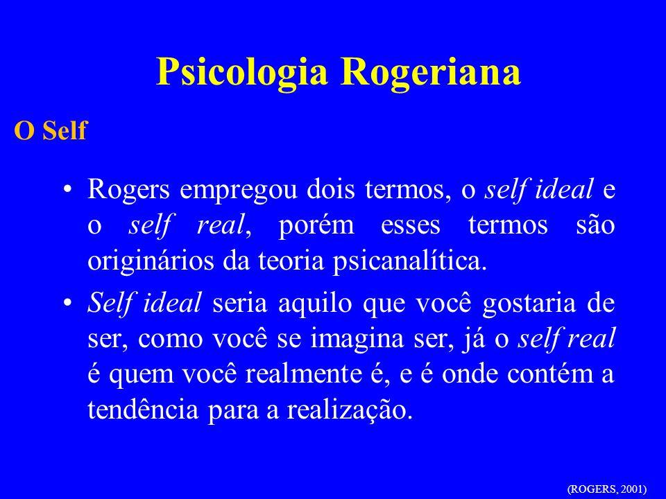 Rogers empregou dois termos, o self ideal e o self real, porém esses termos são originários da teoria psicanalítica. Self ideal seria aquilo que você