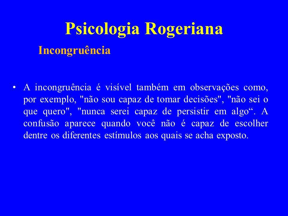 Psicologia Rogeriana A incongruência é visível também em observações como, por exemplo,