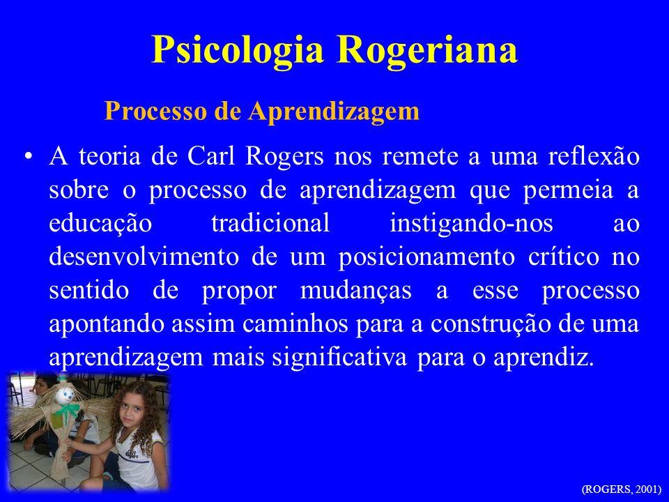 Psicologia Rogeriana A teoria de Carl Rogers nos remete a uma reflexão sobre o processo de aprendizagem que permeia a educação tradicional instigando-
