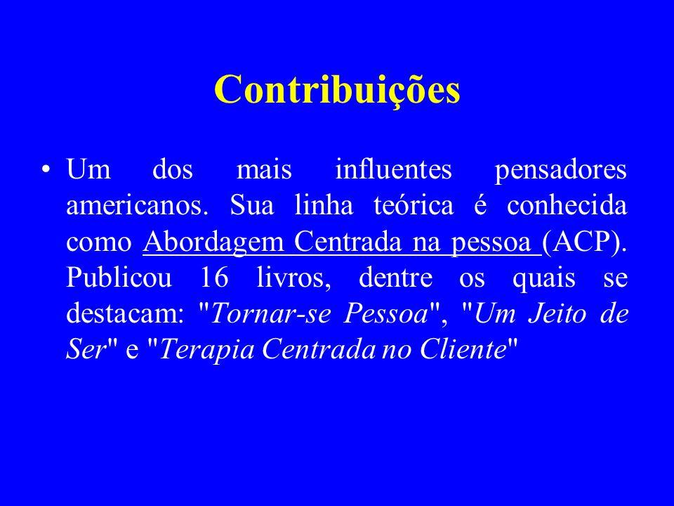 Contribuições Um dos mais influentes pensadores americanos. Sua linha teórica é conhecida como Abordagem Centrada na pessoa (ACP). Publicou 16 livros,