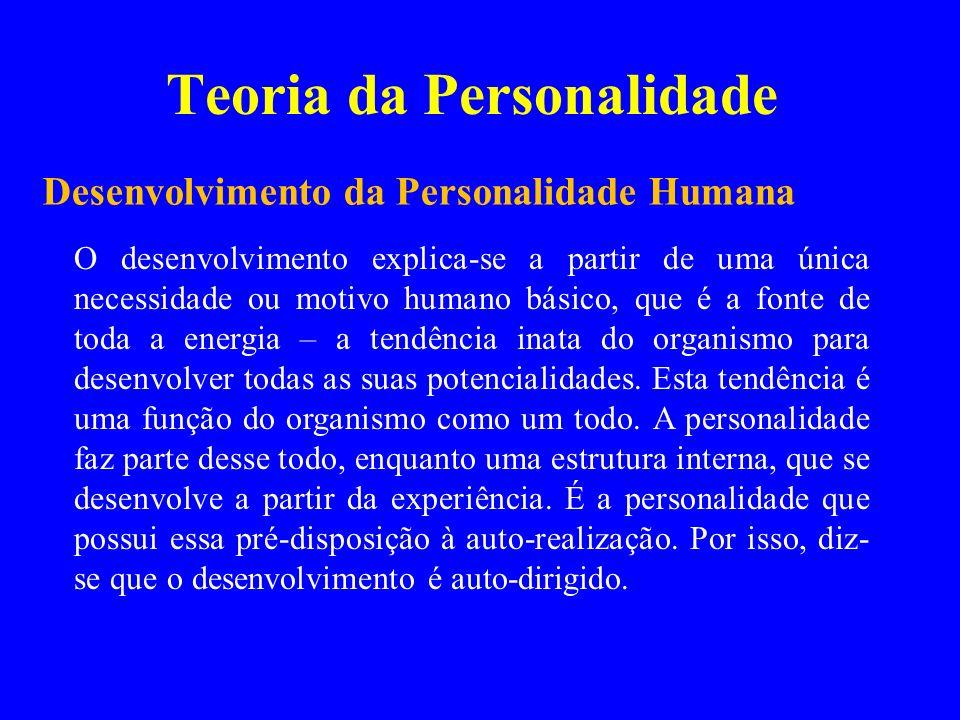 Teoria da Personalidade O desenvolvimento explica-se a partir de uma única necessidade ou motivo humano básico, que é a fonte de toda a energia – a te
