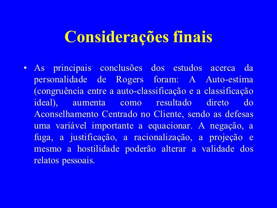 Considerações finais As principais conclusões dos estudos acerca da personalidade de Rogers foram: A Auto-estima (congruência entre a auto-classificaç