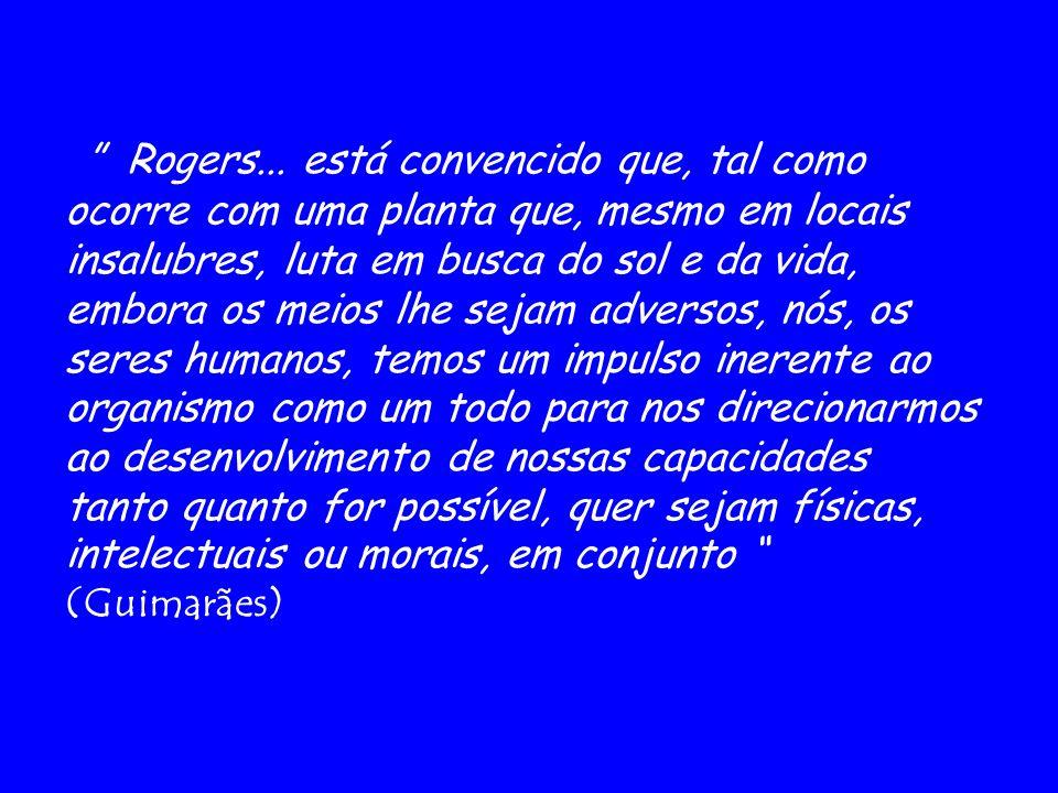Rogers... está convencido que, tal como ocorre com uma planta que, mesmo em locais insalubres, luta em busca do sol e da vida, embora os meios lhe sej