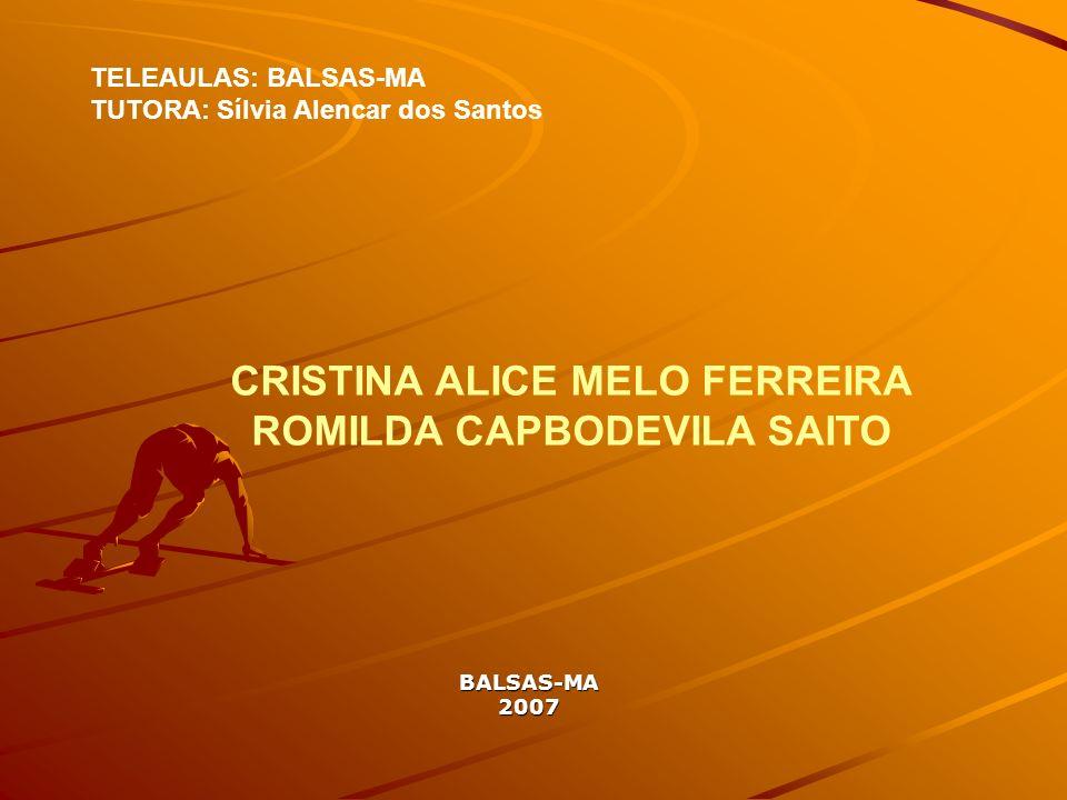 BALSAS-MA2007 TELEAULAS: BALSAS-MA TUTORA: Sílvia Alencar dos Santos CRISTINA ALICE MELO FERREIRA ROMILDA CAPBODEVILA SAITO