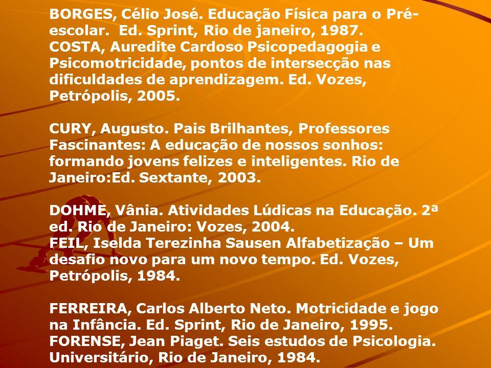 BORGES, Célio José. Educação Física para o Pré- escolar. Ed. Sprint, Rio de janeiro, 1987. COSTA, Auredite Cardoso Psicopedagogia e Psicomotricidade,