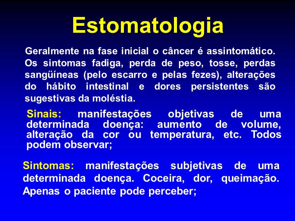 Estomatologia Geralmente na fase inicial o câncer é assintomático. Os sintomas fadiga, perda de peso, tosse, perdas sangüíneas (pelo escarro e pelas f