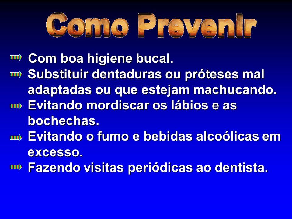 Com boa higiene bucal. Substituir dentaduras ou próteses mal adaptadas ou que estejam machucando. Evitando mordiscar os lábios e as bochechas. Evitand