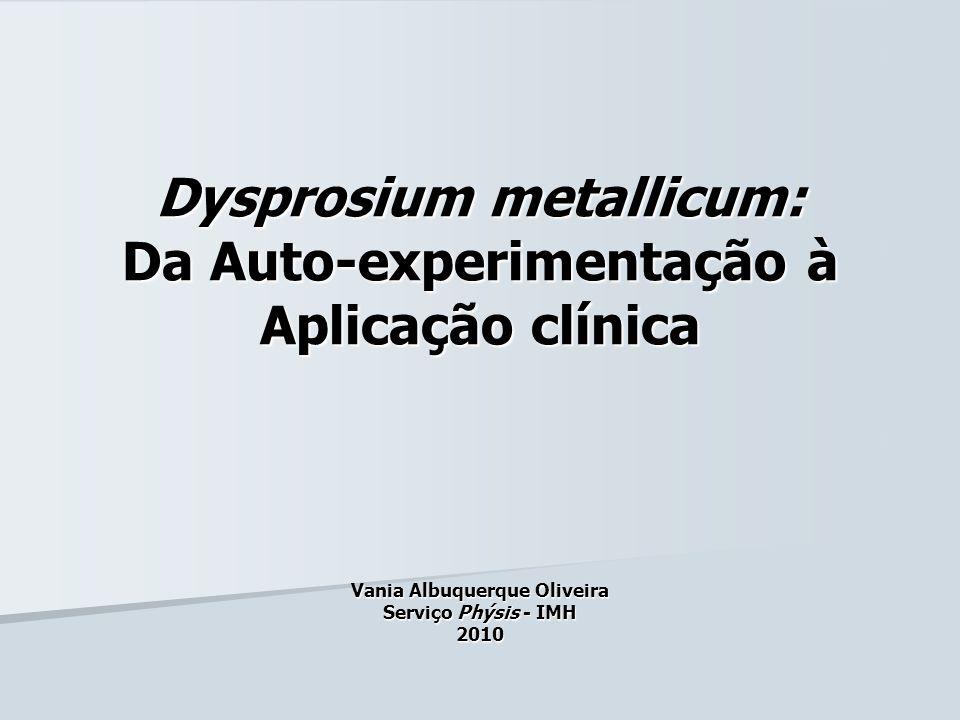 Dysprosium metallicum: Da Auto-experimentação à Aplicação clínica Vania Albuquerque Oliveira Serviço Phýsis - IMH 2010
