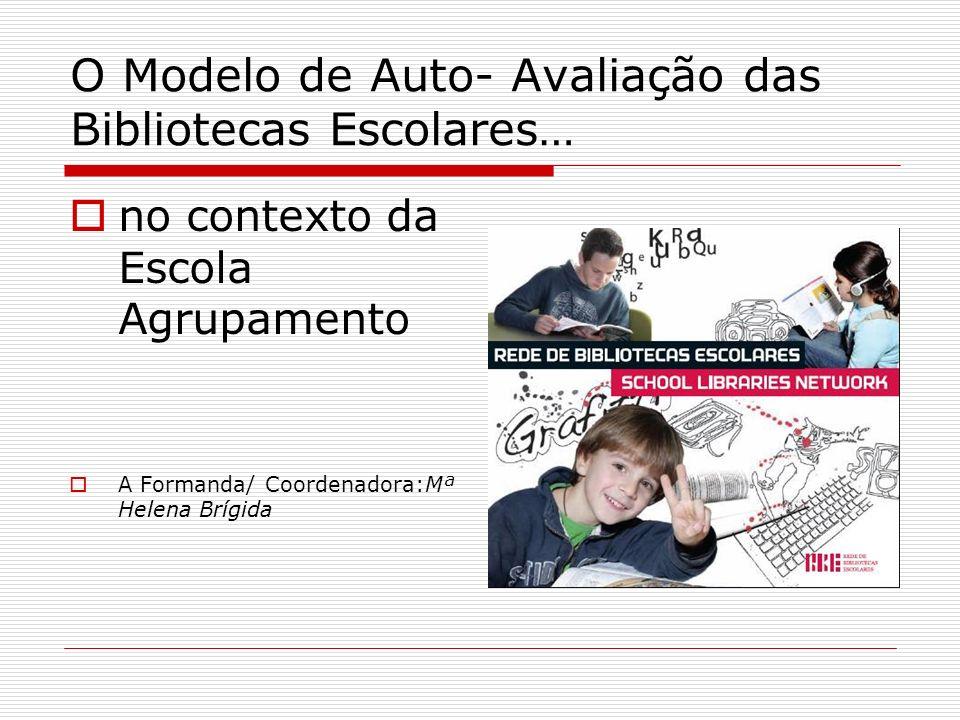 O Modelo de Auto- Avaliação das Bibliotecas Escolares… no contexto da Escola Agrupamento A Formanda/ Coordenadora:Mª Helena Brígida