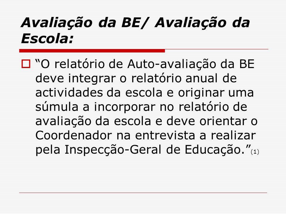 Avaliação da BE/ Avaliação da Escola: O relatório de Auto-avaliação da BE deve integrar o relatório anual de actividades da escola e originar uma súmu