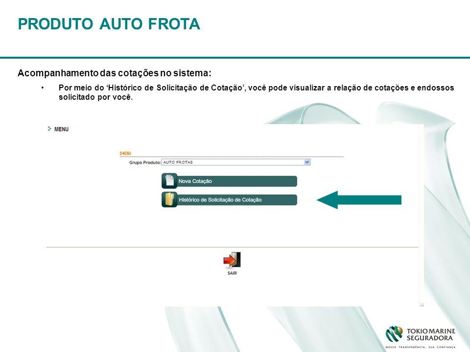 PRODUTO AUTO FROTA Acompanhamento das cotações no sistema: Por meio do Histórico de Solicitação de Cotação, você pode visualizar a relação de cotações