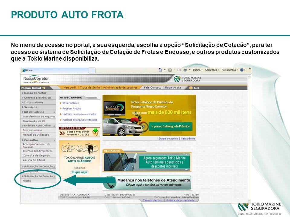 PRODUTO AUTO FROTA No menu de acesso no portal, a sua esquerda, escolha a opção Solicitação de Cotação, para ter acesso ao sistema de Solicitação de C