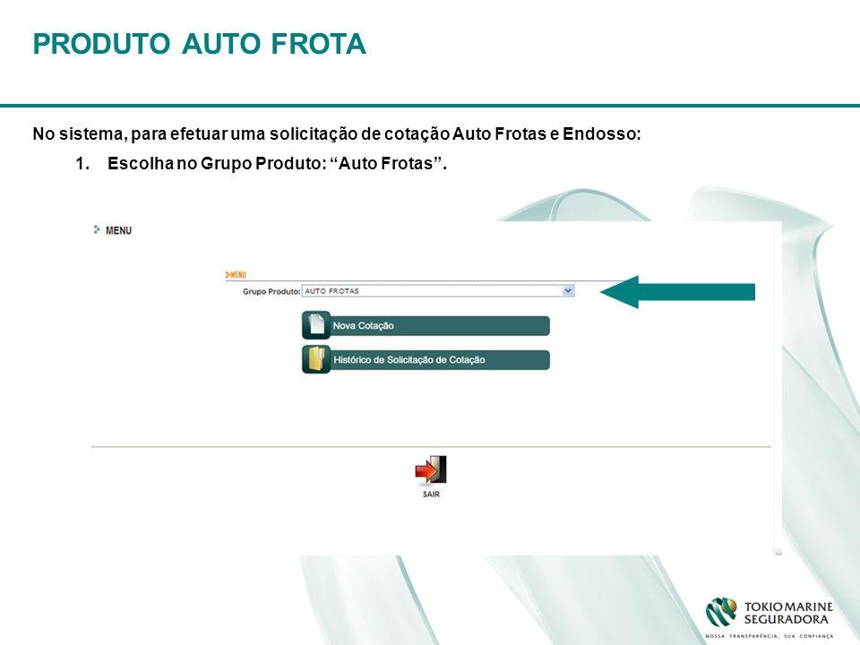 PRODUTO AUTO FROTA No sistema, para efetuar uma solicitação de cotação Auto Frotas e Endosso: 1.Escolha no Grupo Produto: Auto Frotas.