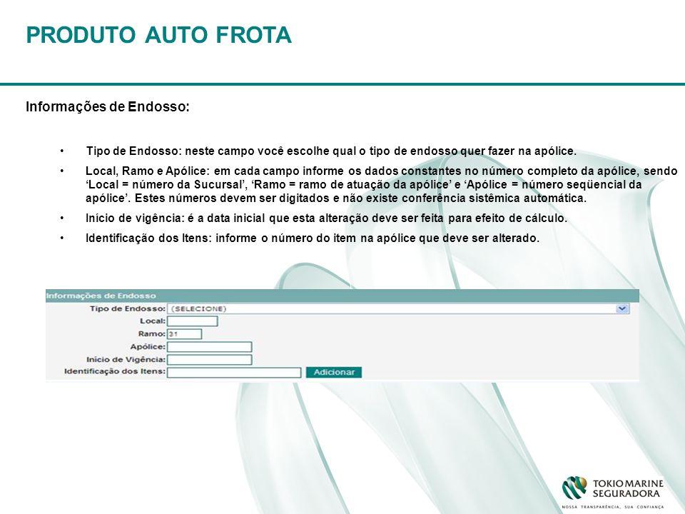 PRODUTO AUTO FROTA Informações de Endosso: Tipo de Endosso: neste campo você escolhe qual o tipo de endosso quer fazer na apólice. Local, Ramo e Apóli